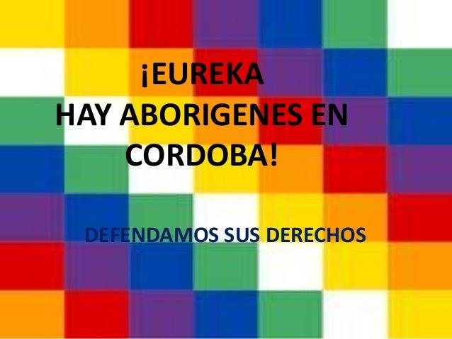 ¡EUREKAHAY ABORIGENES EN    CORDOBA! DEFENDAMOS SUS DERECHOS