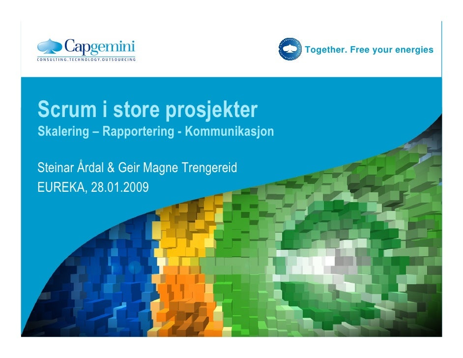 Together. Free your energies     Scrum i store prosjekter Skalering – Rapportering - Kommunikasjon  Steinar Årdal & Geir M...