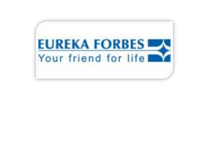 About Eureka Forbes• Eureka Forbes, part of the Shapoorji Pallonji  Group.• EFL was started in 1982 as a joint venture bet...