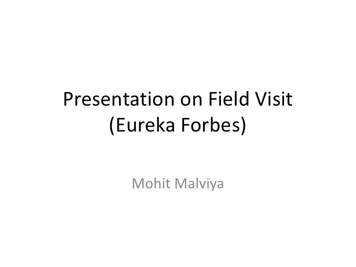 Presentation on Field Visit (Eureka Forbes)<br />MohitMalviya<br />
