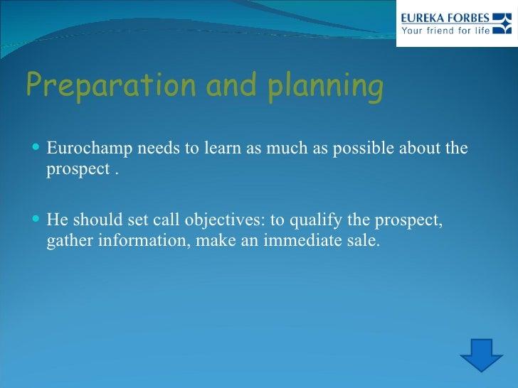 Preparation and planning  <ul><li>Eurochamp needs to learn as much as possible about the prospect . </li></ul><ul><li>He s...