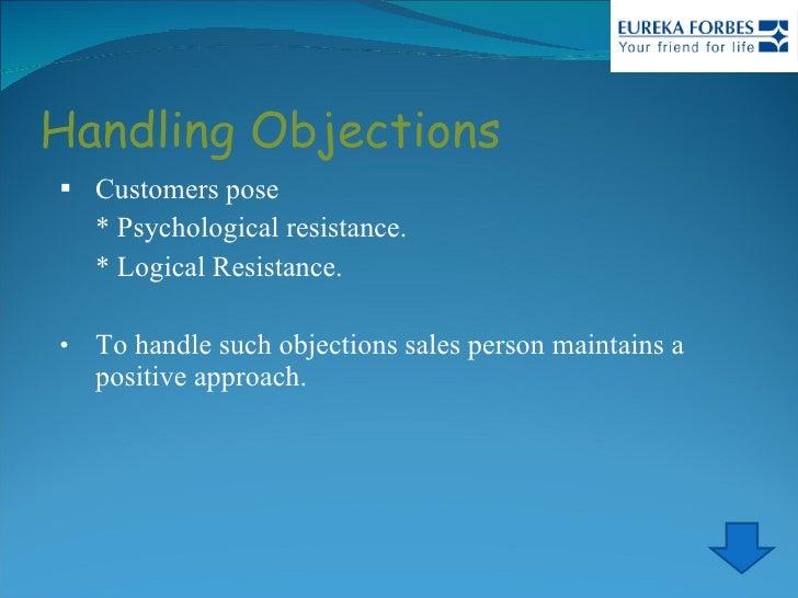Handling Objections <ul><li>Customers pose  </li></ul><ul><li>* Psychological resistance. </li></ul><ul><li>* Logical Resi...