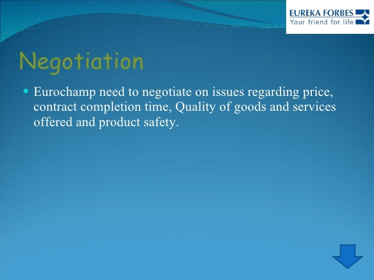 Negotiation <ul><li>Eurochamp need to negotiate on issues regarding price, contract completion time, Quality of goods and ...