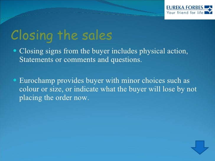 Closing the sales <ul><li>Closing signs from the buyer includes physical action, Statements or comments and questions. </l...