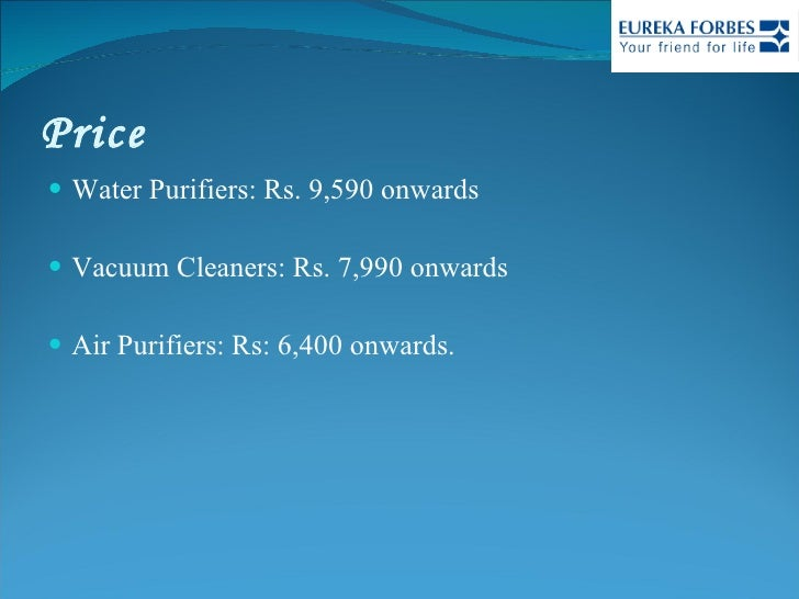 Price <ul><li>Water Purifiers: Rs. 9,590 onwards </li></ul><ul><li>Vacuum Cleaners: Rs. 7,990 onwards </li></ul><ul><li>Ai...