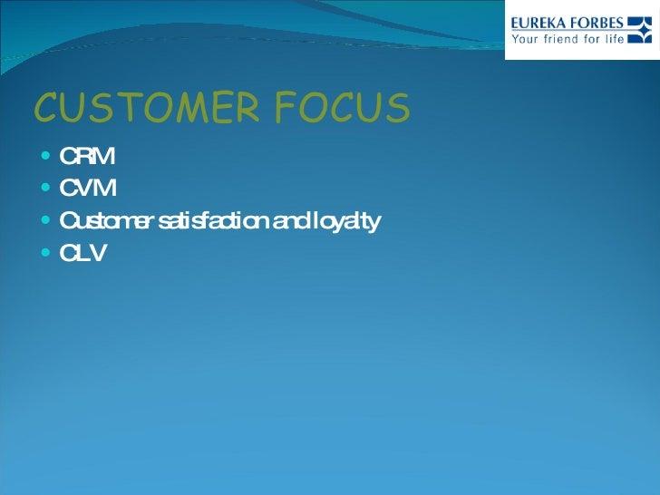 CUSTOMER FOCUS <ul><li>CRM </li></ul><ul><li>CVM </li></ul><ul><li>Customer satisfaction and loyalty </li></ul><ul><li>CLV...