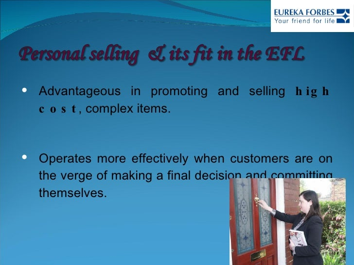 <ul><li>Advantageous in promoting and selling  high cost , complex items. </li></ul><ul><li>Operates more effectively when...