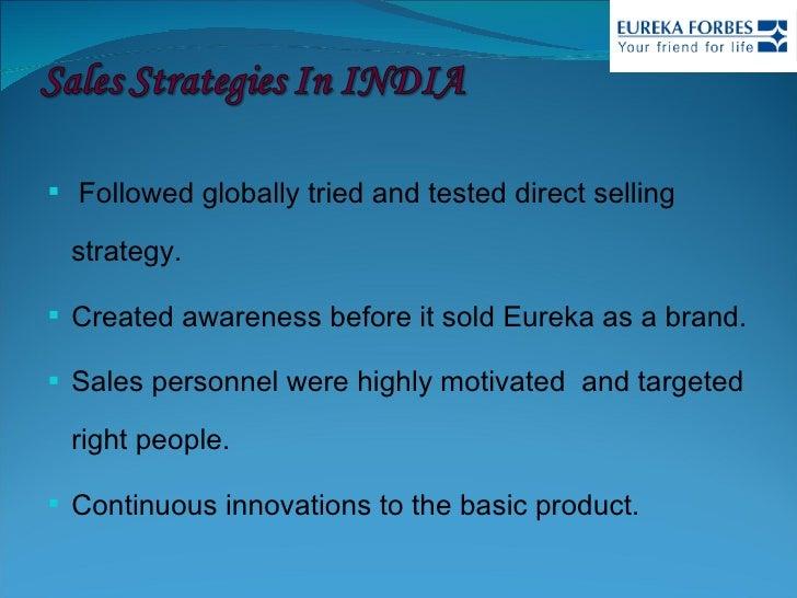 <ul><li>Followed globally tried and tested direct selling strategy.  </li></ul><ul><li>Created awareness before it sold Eu...