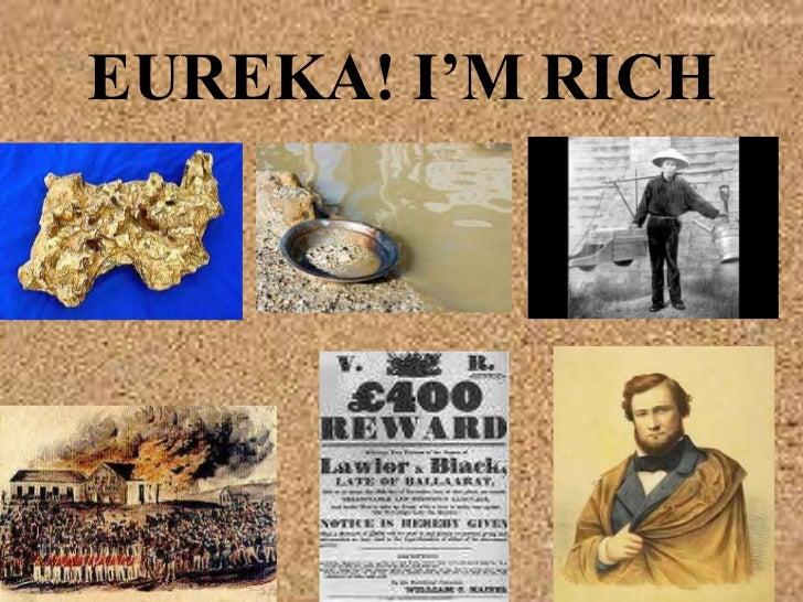 EUREKA! I'M RICH