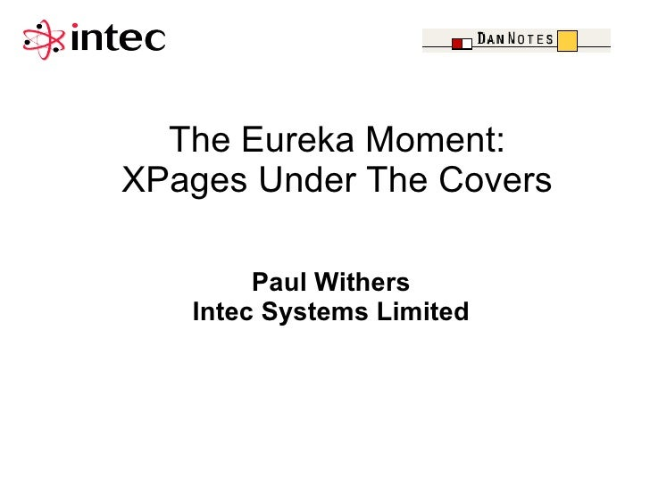 The Eureka Moment:XPages Under The Covers        Paul Withers   Intec Systems Limited