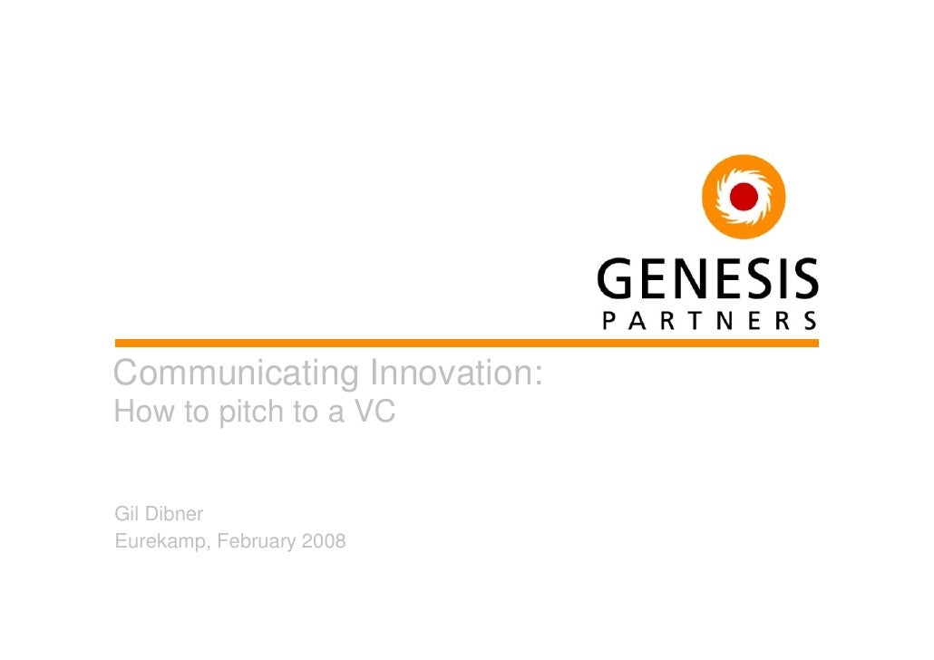 Communicating Innovation: How to pitch to a VC   Gil Dibner Eurekamp, February 2008