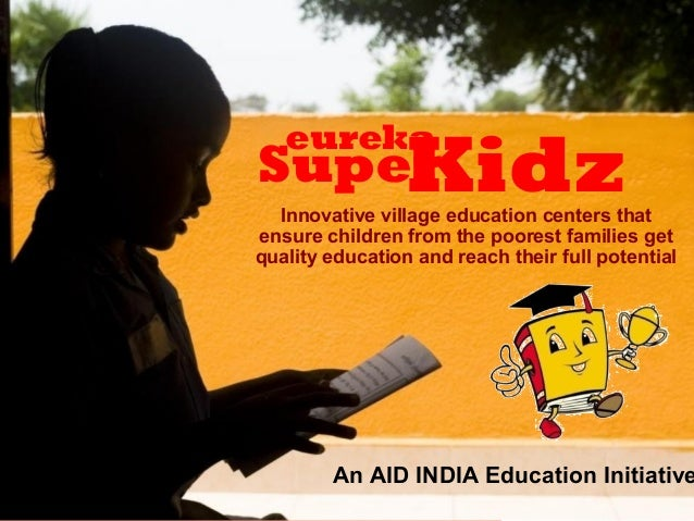 eureka Super KidzAID INDIA Innovative village education centers that ensure children from the poorest families get quality...