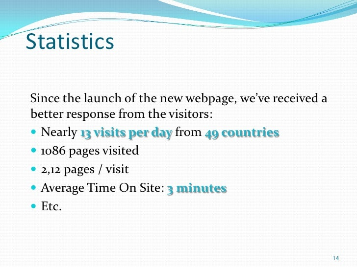 StatisticsSince the launch of the new webpage, we've received abetter response from the visitors: Nearly 13 visits per da...