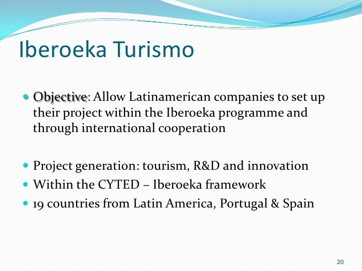 Iberoeka Turismo Objective: Allow Latinamerican companies to set up their project within the Iberoeka programme and throu...