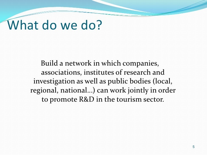 What do we do?      Build a network in which companies,      associations, institutes of research and    investigation as ...