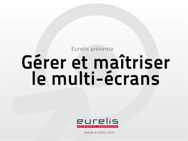 Eurelis présenteGérer et maîtriser le multi-écrans          www.eurelis.com
