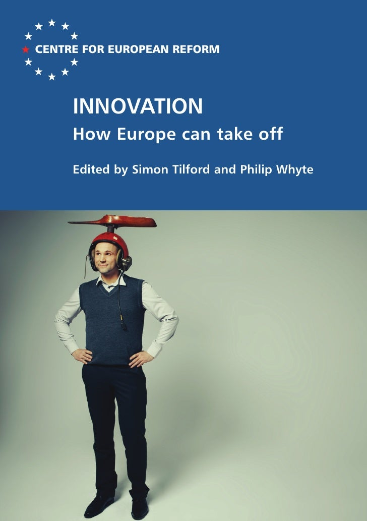 CENTRE FOR EUROPEAN REFORM     INNOVATION     How Europe can take off     Edited by Simon Tilford and Philip Whyte