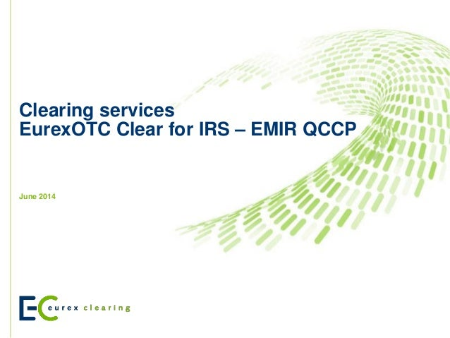 Clearing services EurexOTC Clear for IRS – EMIR QCCP  June 2014