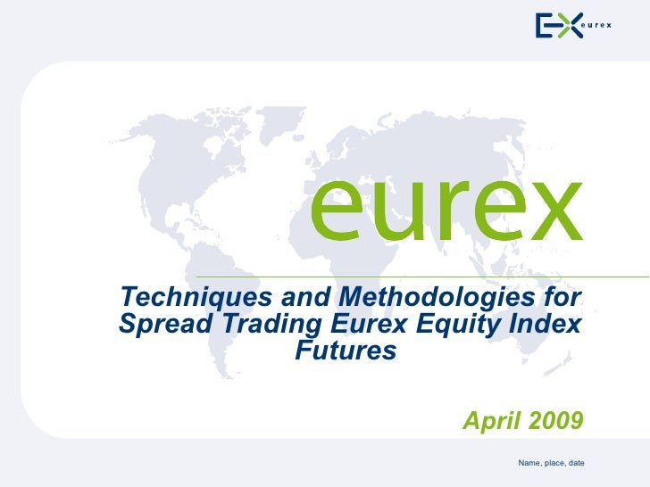 Techniques and Methodologies for Spread Trading Eurex Equity Index Futures  April 2009
