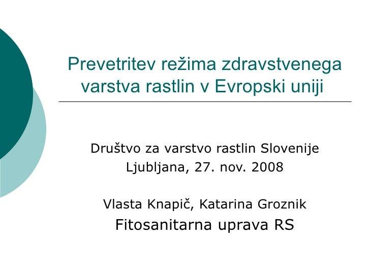 Prevetritev režima zdravstvenega varstva rastlin v Evropski uniji  Društvo za varstvo rastlin Slovenije       Ljubljana, 2...