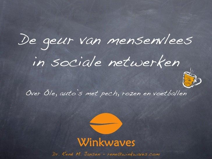 De geur van mensenvlees  in sociale netwerken Over Öle, auto's met pech, rozen en voetballen            Dr. René M. Jansen...