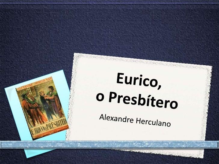 """O romance """"Eurico, o Presbítero"""", conta a triste história de amor entre                             Hermengarda e Eurico.A..."""