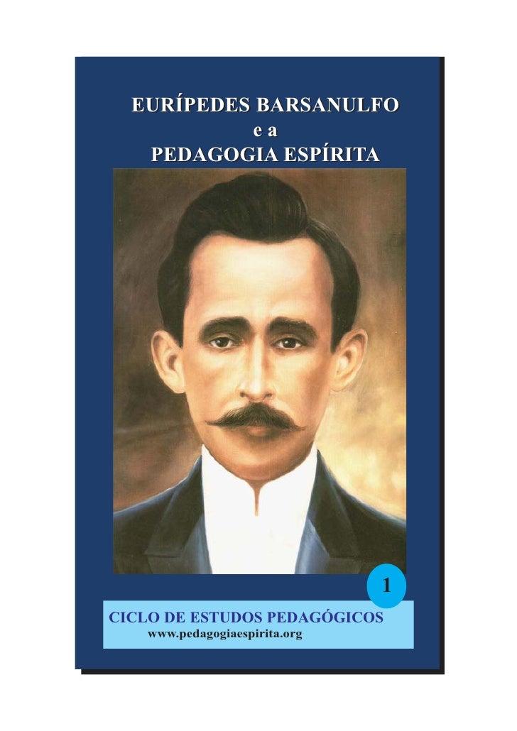 EURÍPEDES BARSANULFO           ea   PEDAGOGIA ESPÍRITA                               1CICLO DE ESTUDOS PEDAGÓGICOS   www.p...
