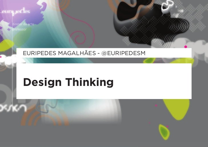 EuripEdEs magalhãEs - @EuripEdEsmDesign Thinking