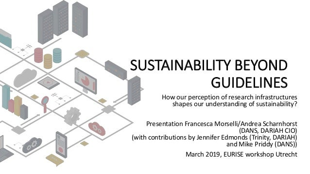 SUSTAINABILITY BEYOND GUIDELINES How our perception of research infrastructures shapes our understanding of sustainability...