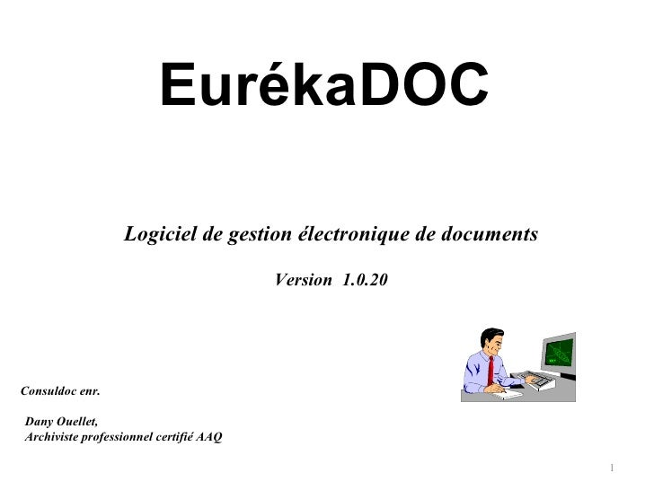 EurékaDOC   Logiciel de gestion électronique de documents Version  1.0.20 Consuldoc enr. Dany Ouellet,  Archiviste profess...
