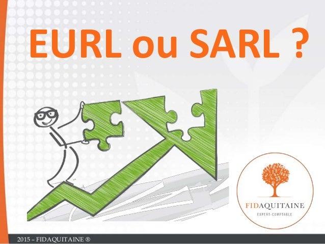 EURL ou SARL ? 2015 – FIDAQUITAINE ®