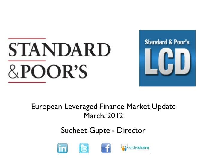 TextEuropean Leveraged Finance Market Update              March, 2012        Sucheet Gupte - Director