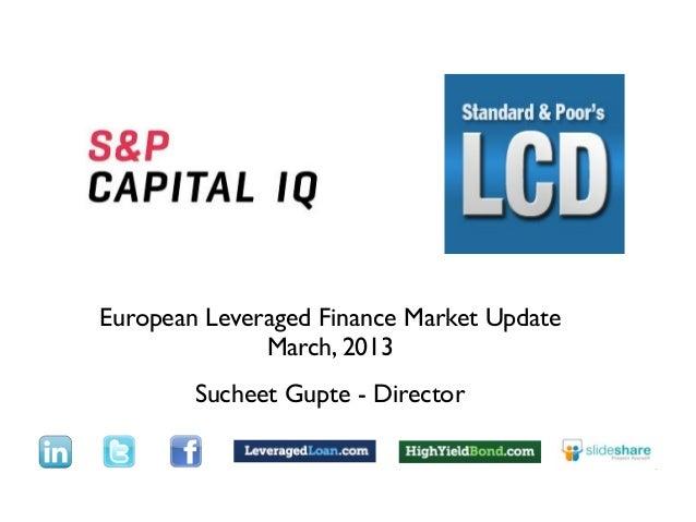 TextEuropean Leveraged Finance Market Update              March, 2013        Sucheet Gupte - Director