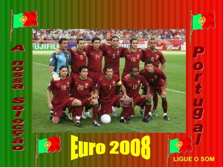 Euro 2008 LIGUE O SOM A nossa Selecção Portugal