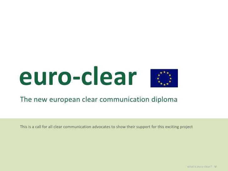 euro-clear<br />Theneweuropeanclearcommunication diploma<br />Thisis a call for allclearcommunicationadvocates to show the...