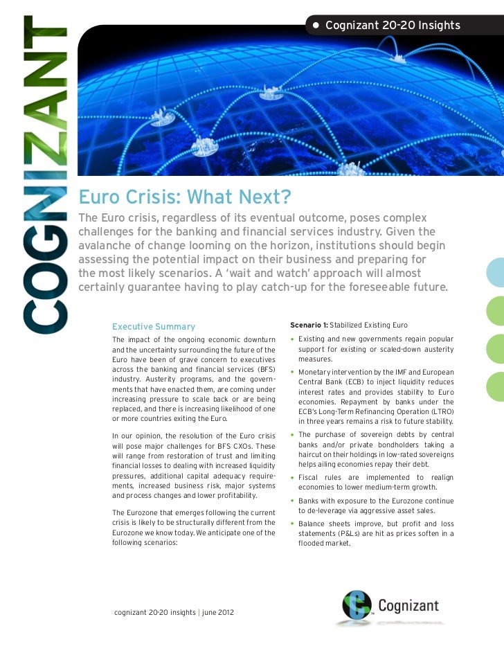 • Cognizant 20-20 InsightsEuro Crisis: What Next?The Euro crisis, regardless of its eventual outcome, poses complexchallen...