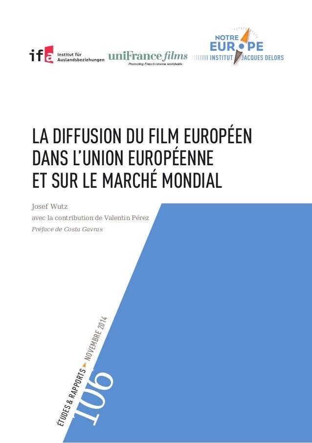 LA DIFFUSION DU FILM EUROPÉEN DANS L'UNION EUROPÉENNE ET SUR LE MARCHÉ MONDIAL Josef Wutz avec la contribution de Valentin...