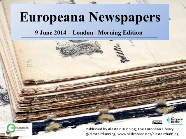 Europeana Newspapers 9 June 2014 – London– Morning Edition Published by Alastair Dunning, The European Library @alastairdu...