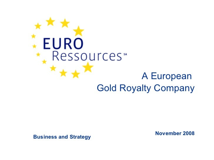 A European  Gold Royalty Company November 2008 Business and Strategy