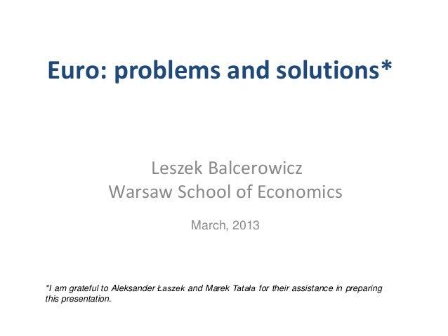 Euro: problems and solutions*                    Leszek Balcerowicz                Warsaw School of Economics             ...