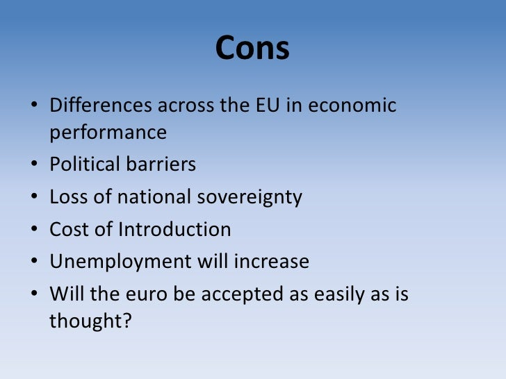 pros and cons of the european Free essay: the advantages and disadvantages of eu enlargement european union integration and much more the euro are much-debated topics (pros& cons) mandy.