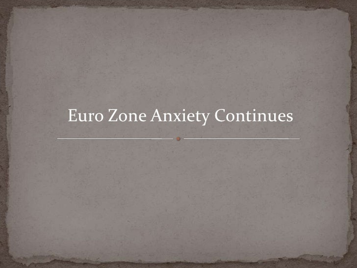 Euro Zone Anxiety Continues