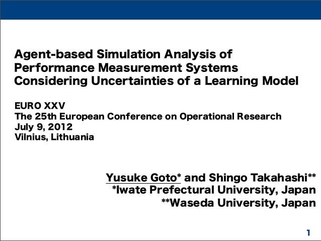 Agent-based Simulation Analysis of Performance Measurement Systems Considering Uncertainties of a Learning Model EURO XXV ...