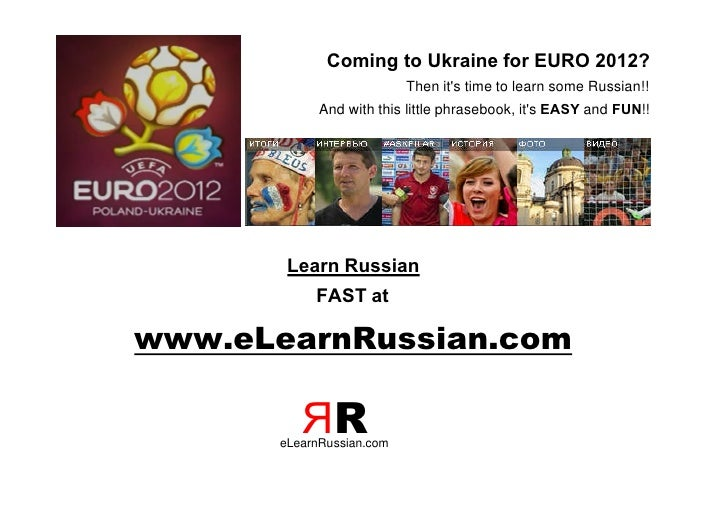 Coming to Ukraine for EURO 2012?                           Then its time to learn some Russian!!             And with this...