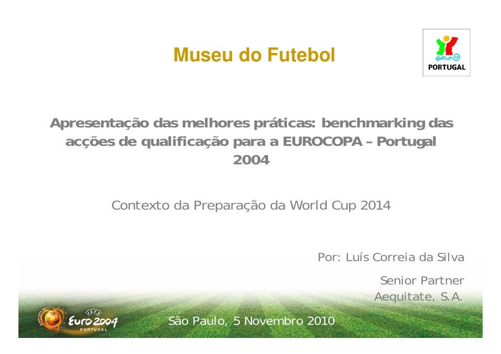 Museu do FutebolApresentação das melhores práticas: benchmarking das  acções de qualificação para a EUROCOPA – Portugal   ...