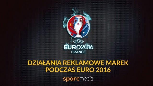 DZIAŁANIA REKLAMOWE MAREK   PODCZAS EURO 2016