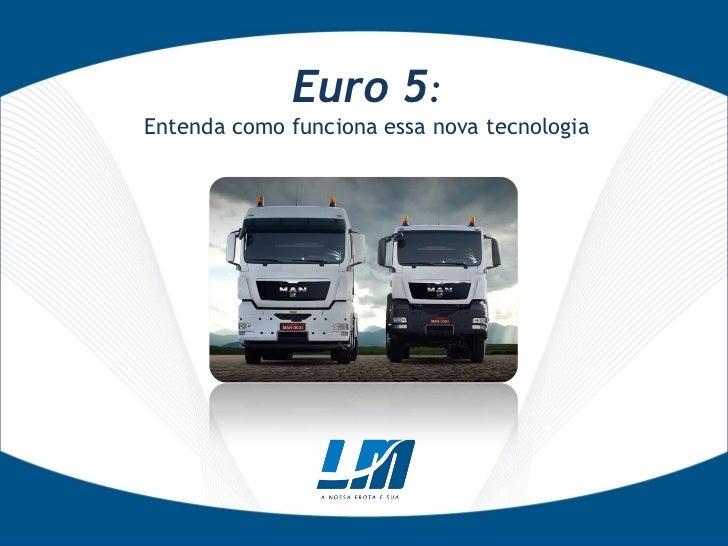Euro 5:Entenda como funciona essa nova tecnologia