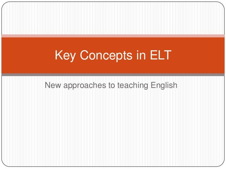 New approaches to teaching English<br />Key Concepts in ELT<br />