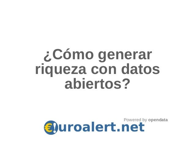 ¿Cómo generarriqueza con datosabiertos?Powered by opendata