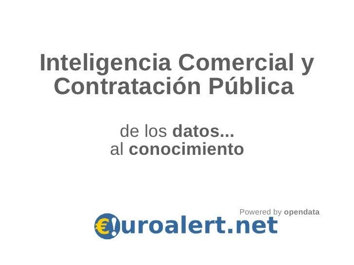 Inteligencia Comercial y  Contratación Pública       de los datos...      al conocimiento                     Powered by o...